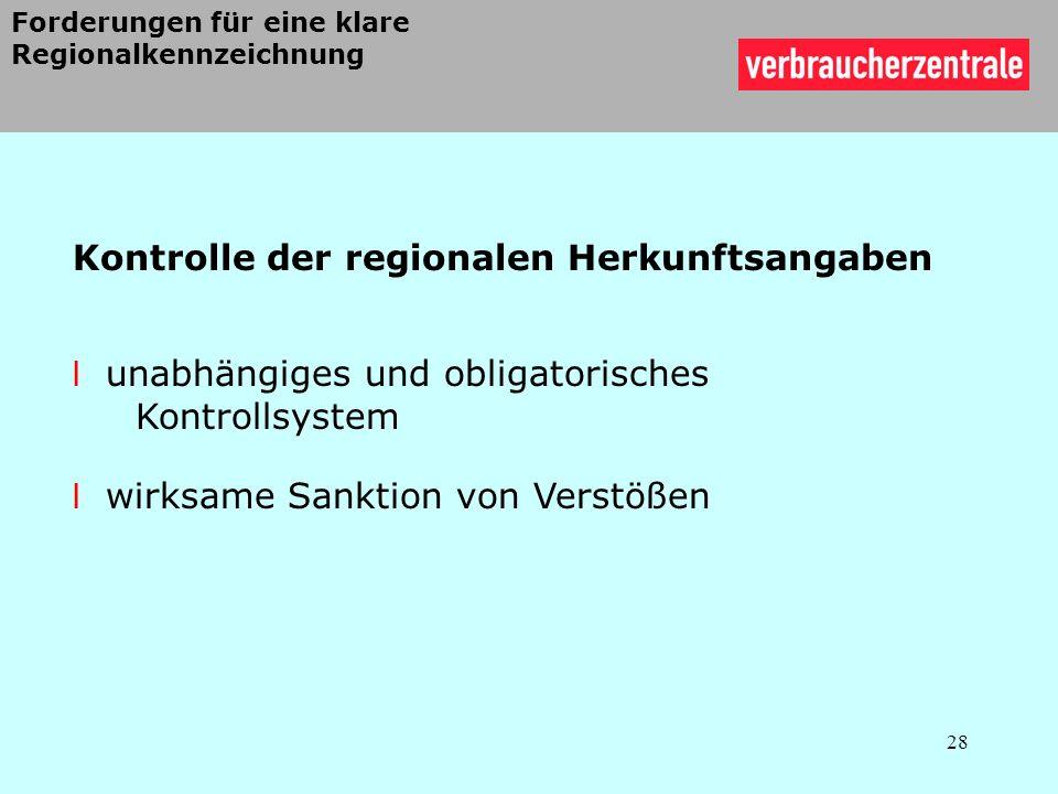 Kontrolle der regionalen Herkunftsangaben l unabhängiges und obligatorisches Kontrollsystem l wirksame Sanktion von Verstößen 28 Forderungen für eine