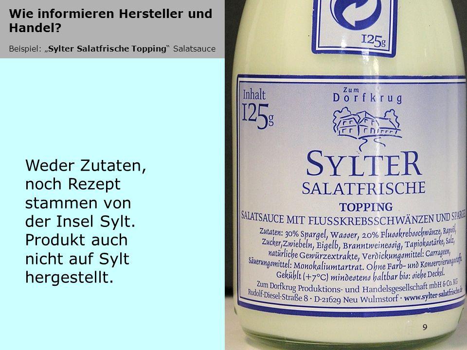 9 Wie informieren Hersteller und Handel? Beispiel: Sylter Salatfrische Topping Salatsauce 9 Weder Zutaten, noch Rezept stammen von der Insel Sylt. Pro