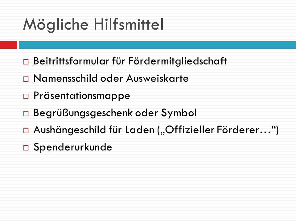 Mögliche Hilfsmittel Beitrittsformular für Fördermitgliedschaft Namensschild oder Ausweiskarte Präsentationsmappe Begrüßungsgeschenk oder Symbol Aushä