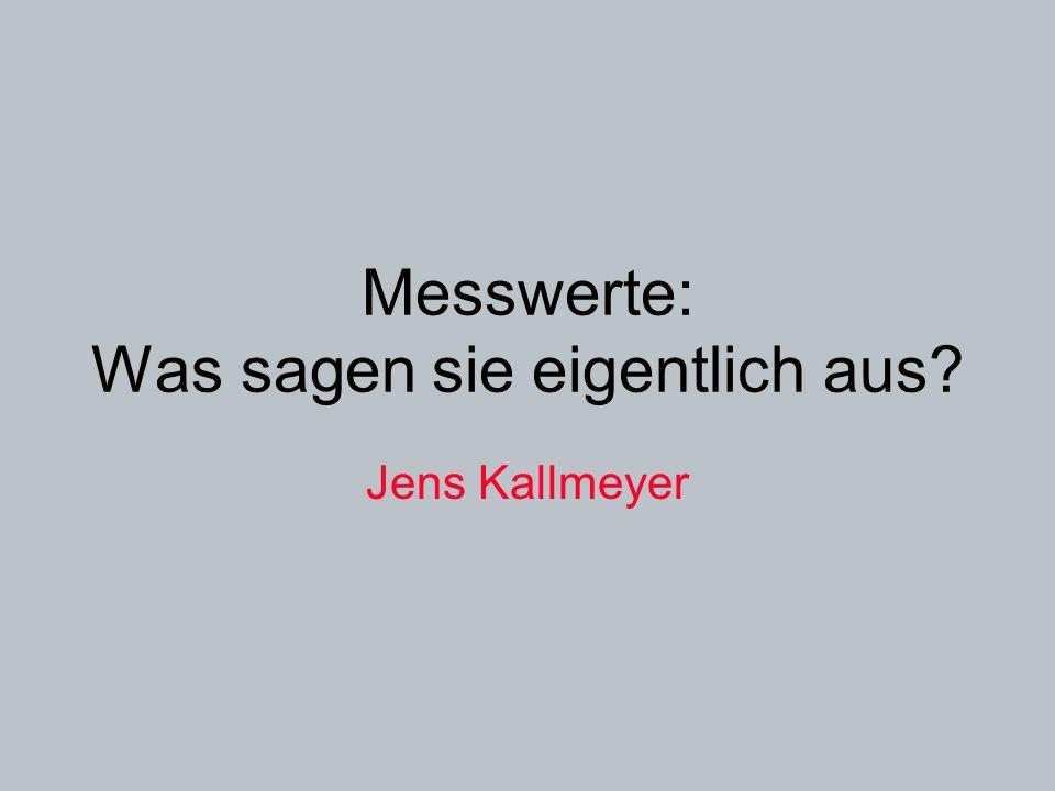 Messwerte: Was sagen sie eigentlich aus? Jens Kallmeyer