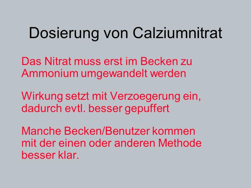 Dosierung von Calziumnitrat Das Nitrat muss erst im Becken zu Ammonium umgewandelt werden Wirkung setzt mit Verzoegerung ein, dadurch evtl. besser gep