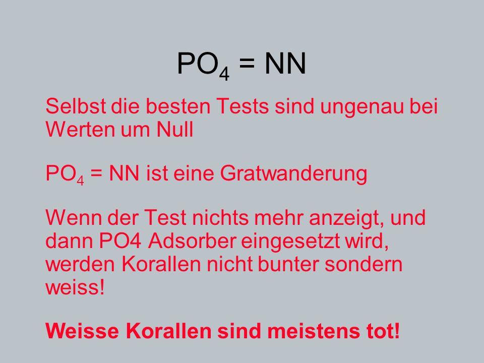 PO 4 = NN Selbst die besten Tests sind ungenau bei Werten um Null PO 4 = NN ist eine Gratwanderung Wenn der Test nichts mehr anzeigt, und dann PO4 Ads