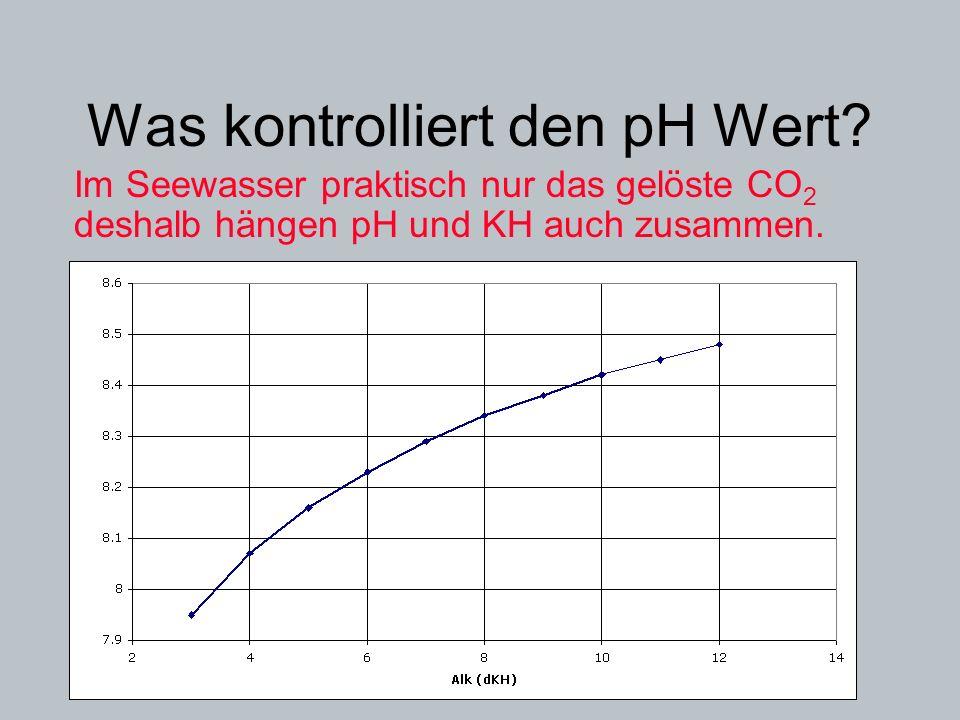 Was kontrolliert den pH Wert? Im Seewasser praktisch nur das gelöste CO 2 deshalb hängen pH und KH auch zusammen.