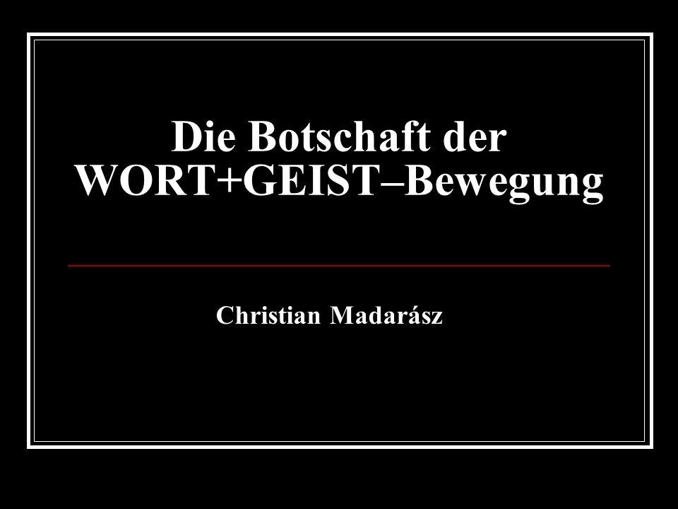 Die Botschaft der WORT+GEIST–Bewegung Christian Madarász