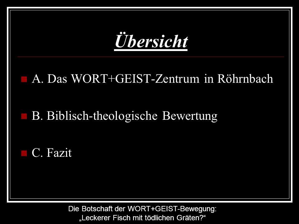 Die Botschaft der WORT+GEIST-Bewegung: Leckerer Fisch mit tödlichen Gräten? Übersicht A. Das WORT+GEIST-Zentrum in Röhrnbach B. Biblisch-theologische