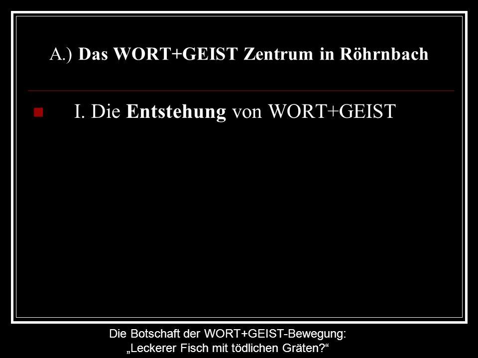 Die Botschaft der WORT+GEIST-Bewegung: Leckerer Fisch mit tödlichen Gräten? A.) Das WORT+GEIST Zentrum in Röhrnbach I. Die Entstehung von WORT+GEIST