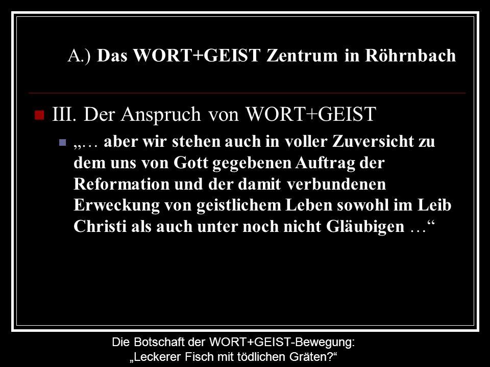 Die Botschaft der WORT+GEIST-Bewegung: Leckerer Fisch mit tödlichen Gräten? A.) Das WORT+GEIST Zentrum in Röhrnbach III. Der Anspruch von WORT+GEIST …