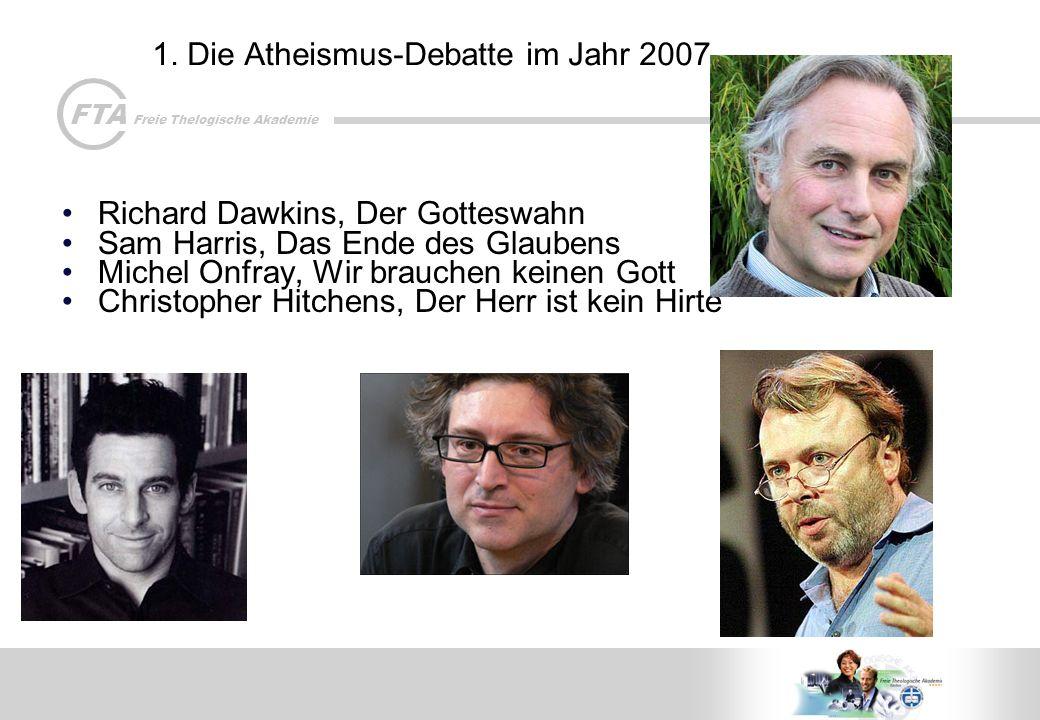 FTA Freie Thelogische Akademie 1. Die Atheismus-Debatte im Jahr 2007 Richard Dawkins, Der Gotteswahn Sam Harris, Das Ende des Glaubens Michel Onfray,