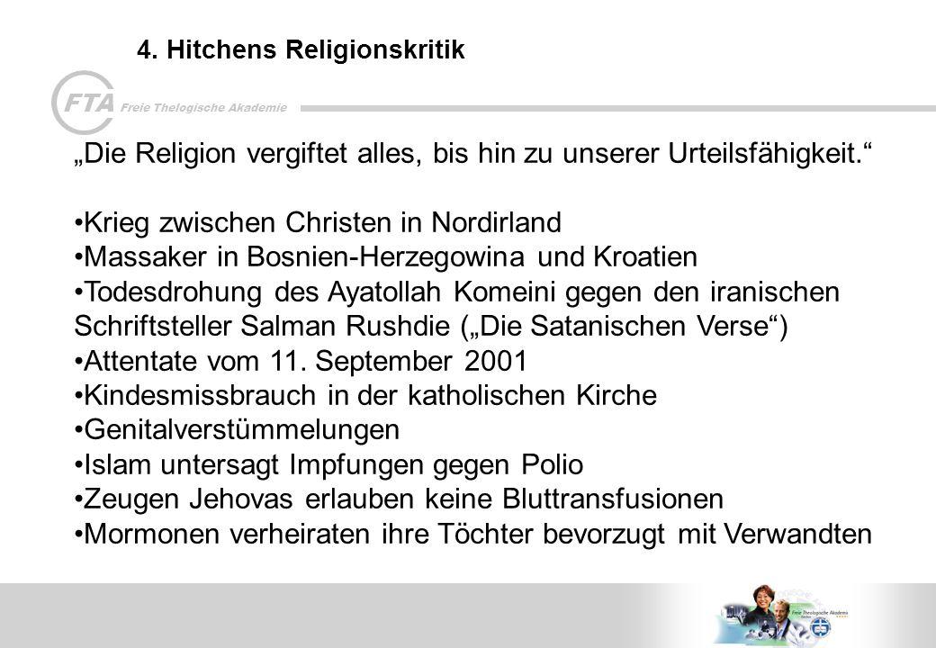 FTA Freie Thelogische Akademie 4. Hitchens Religionskritik Die Religion vergiftet alles, bis hin zu unserer Urteilsfähigkeit. Krieg zwischen Christen