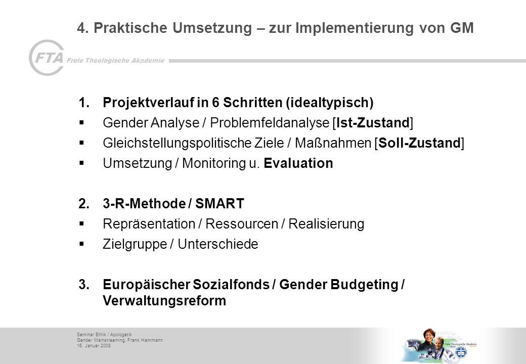Seminar Ethik / Apologetik Gender Mainstreaming, Frank Hammann 16. Januar 2008 FTA Freie Theologische Akademie 4. Praktische Umsetzung – zur Implement