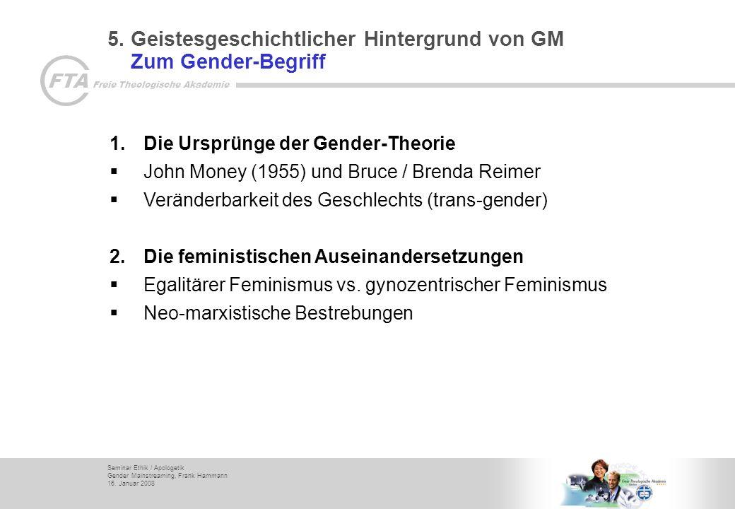 Seminar Ethik / Apologetik Gender Mainstreaming, Frank Hammann 16. Januar 2008 FTA Freie Theologische Akademie 5. Geistesgeschichtlicher Hintergrund v