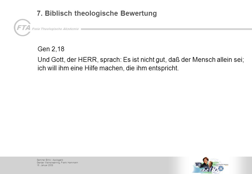 Seminar Ethik / Apologetik Gender Mainstreaming, Frank Hammann 16. Januar 2008 FTA Freie Theologische Akademie 7. Biblisch theologische Bewertung Gen