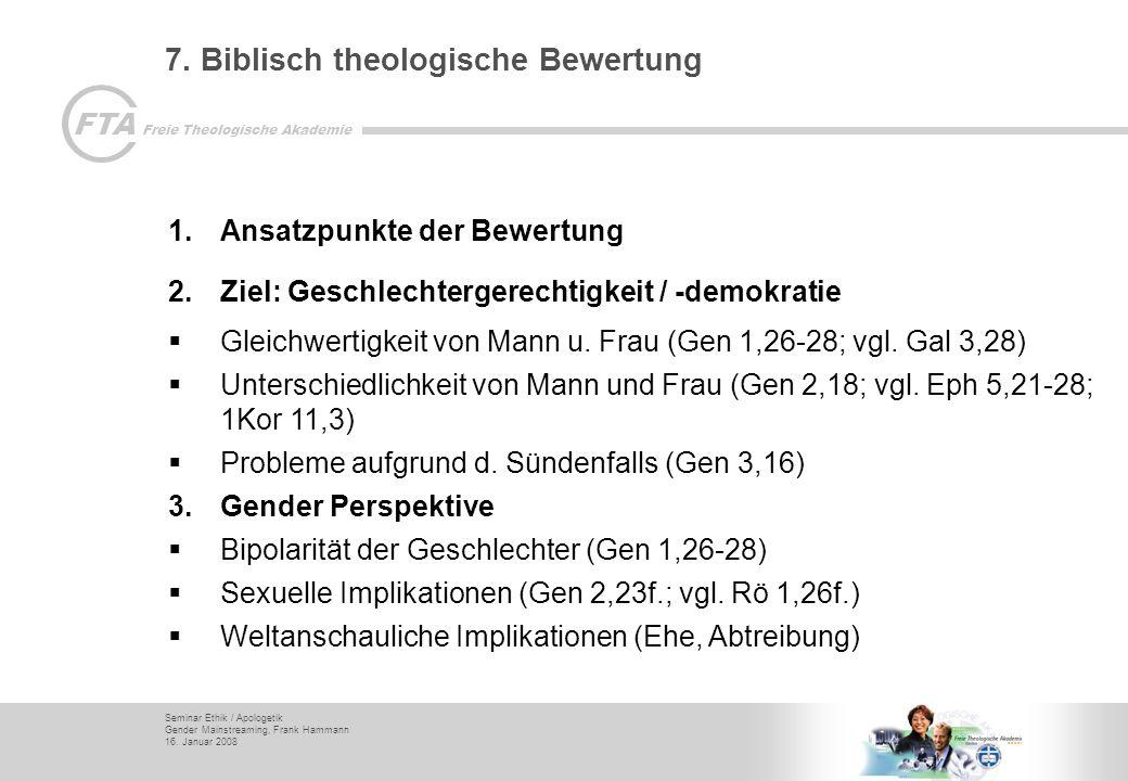 Seminar Ethik / Apologetik Gender Mainstreaming, Frank Hammann 16. Januar 2008 FTA Freie Theologische Akademie 7. Biblisch theologische Bewertung 1.An