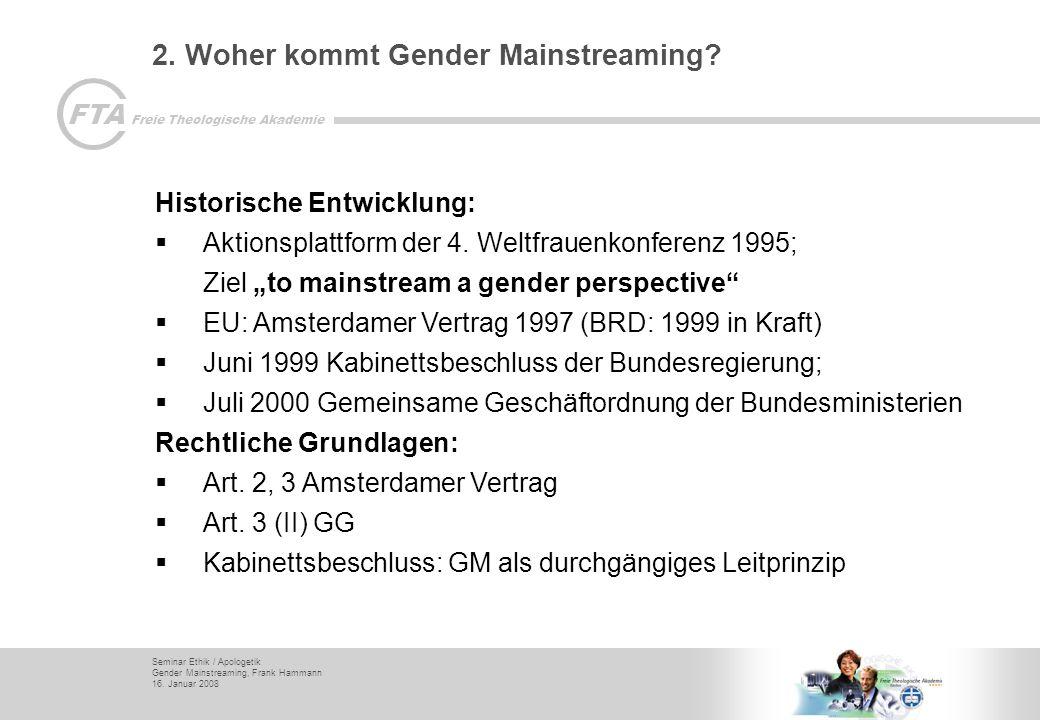 Seminar Ethik / Apologetik Gender Mainstreaming, Frank Hammann 16. Januar 2008 FTA Freie Theologische Akademie 2. Woher kommt Gender Mainstreaming? Hi