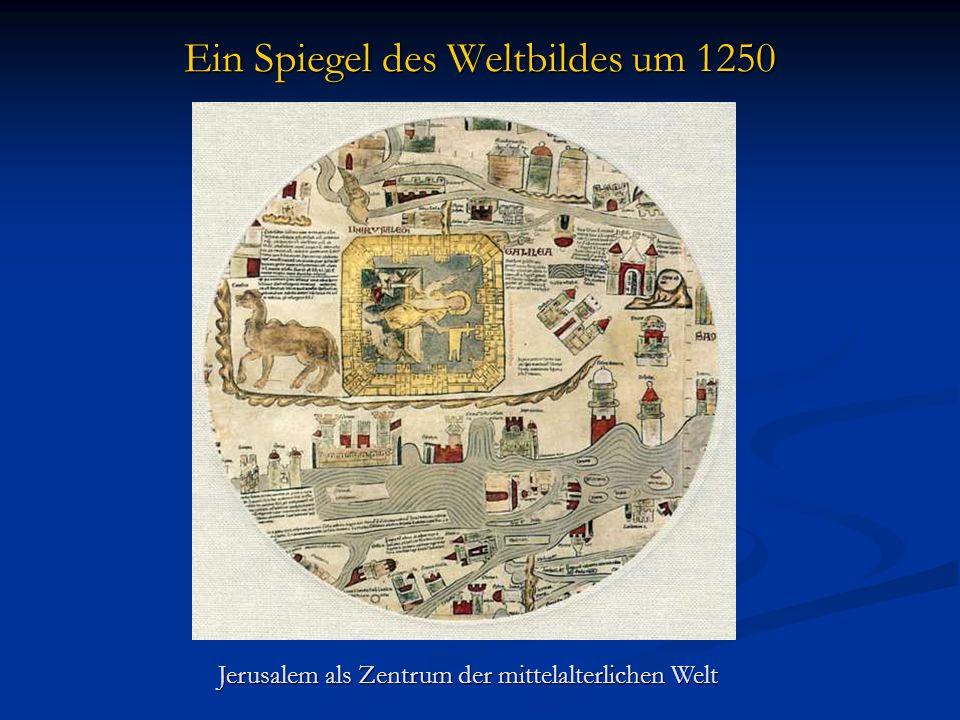 Ein Spiegel des Weltbildes um 1250 Jerusalem als Zentrum der mittelalterlichen Welt