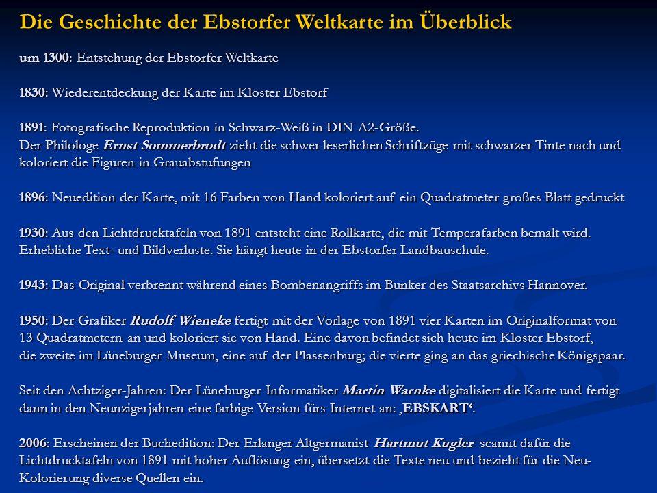 Die Geschichte der Ebstorfer Weltkarte im Überblick um 1300: Entstehung der Ebstorfer Weltkarte 1830: Wiederentdeckung der Karte im Kloster Ebstorf 18