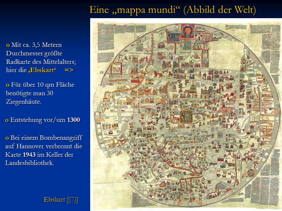 o Bei einem Bombenangriff auf Hannover verbrennt die Karte 1943 im Keller der Landesbibliothek. Eine mappa mundi (Abbild der Welt) o Mit ca. 3,5 Meter