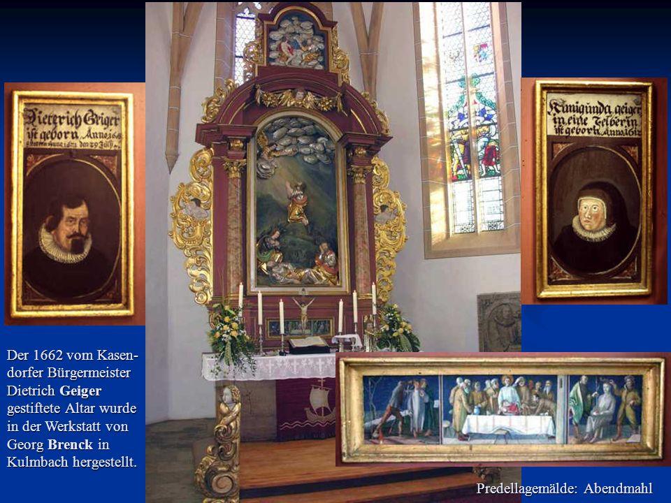 Predellagemälde: Abendmahl Der 1662 vom Kasen- dorfer Bürgermeister Dietrich Geiger gestiftete Altar wurde in der Werkstatt von Georg Brenck in Kulmbach hergestellt.