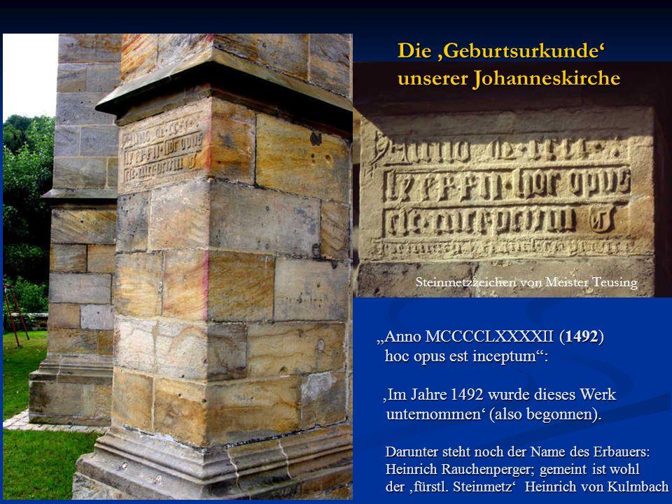 Anno MCCCCLXXXXII (1492) hoc opus est inceptum: Die Geburtsurkunde unserer Johanneskirche Steinmetzzeichen von Meister Teusing Im Jahre 1492 wurde dieses Werk unternommen (also begonnen).