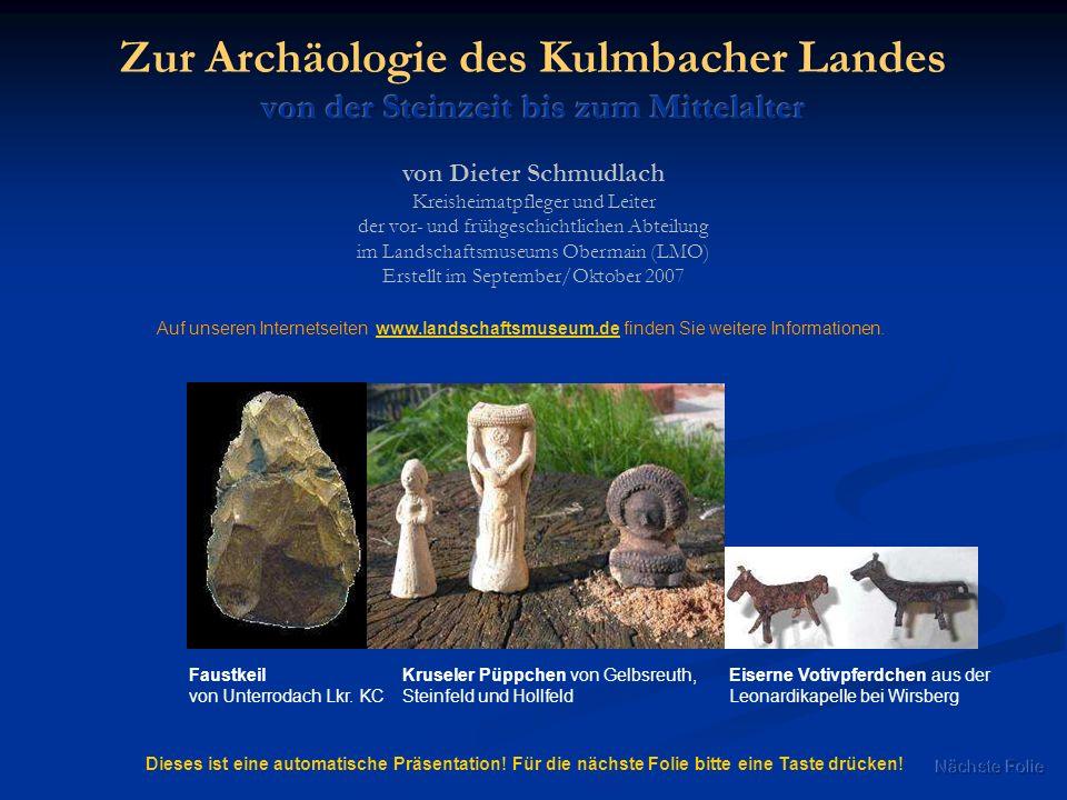 von Dieter Schmudlach Kreisheimatpfleger und Leiter der vor- und frühgeschichtlichen Abteilung im Landschaftsmuseums Obermain (LMO) Erstellt im Septem