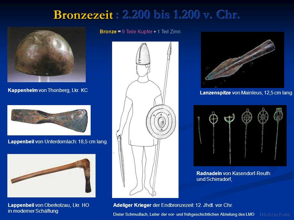 Kappenhelm von Thonberg, Lkr. KC Lanzenspitze von Mainleus, 12,5 cm lang Lappenbeil von Unterdornlach: 18,5 cm lang. Lappenbeil von Oberkotzau, Lkr. H