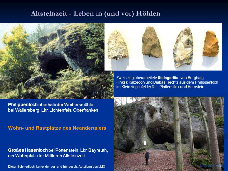Philippenloch oberhalb der Weihersmühle bei Wallersberg, Lkr. Lichtenfels, Oberfranken Altsteinzeit - Leben in (und vor) Höhlen Altsteinzeit - Leben i