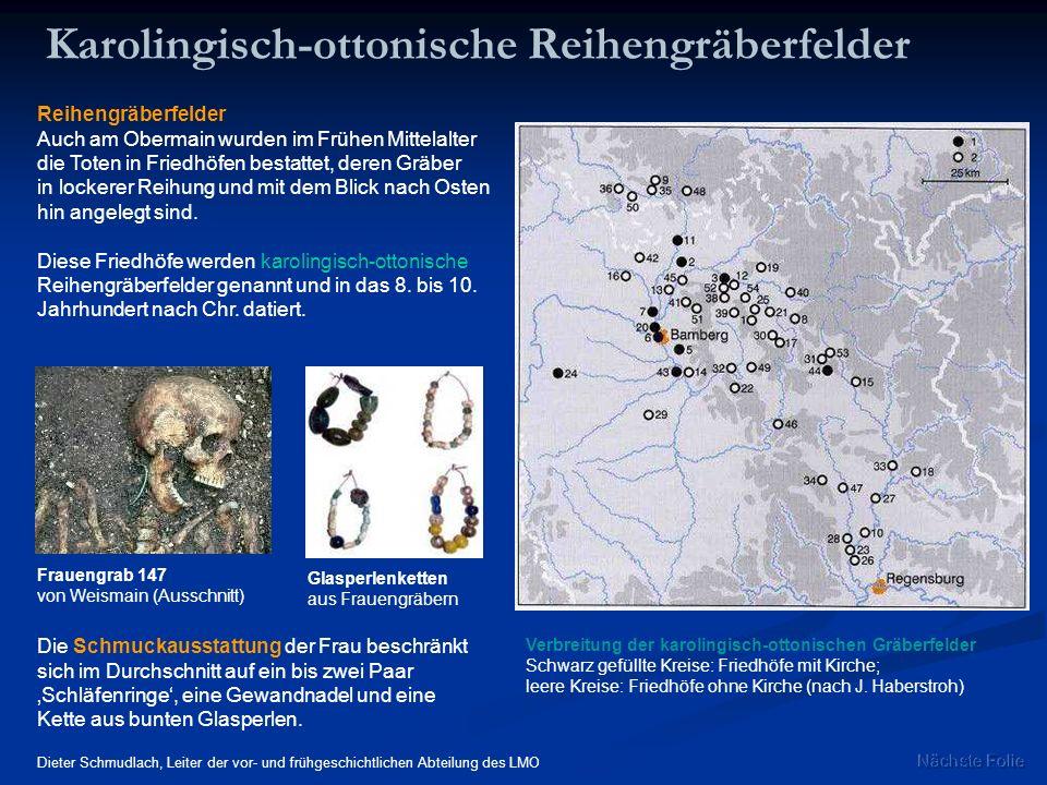 Karolingisch-ottonische Reihengräberfelder Reihengräberfelder Auch am Obermain wurden im Frühen Mittelalter die Toten in Friedhöfen bestattet, deren G