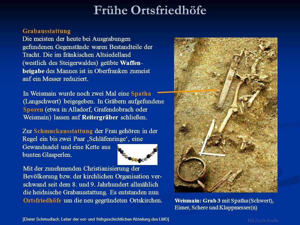 Grabausstattung Die meisten der heute bei Ausgrabungen gefundenen Gegenstände waren Bestandteile der Tracht. Die im fränkischen Altsiedelland (westlic