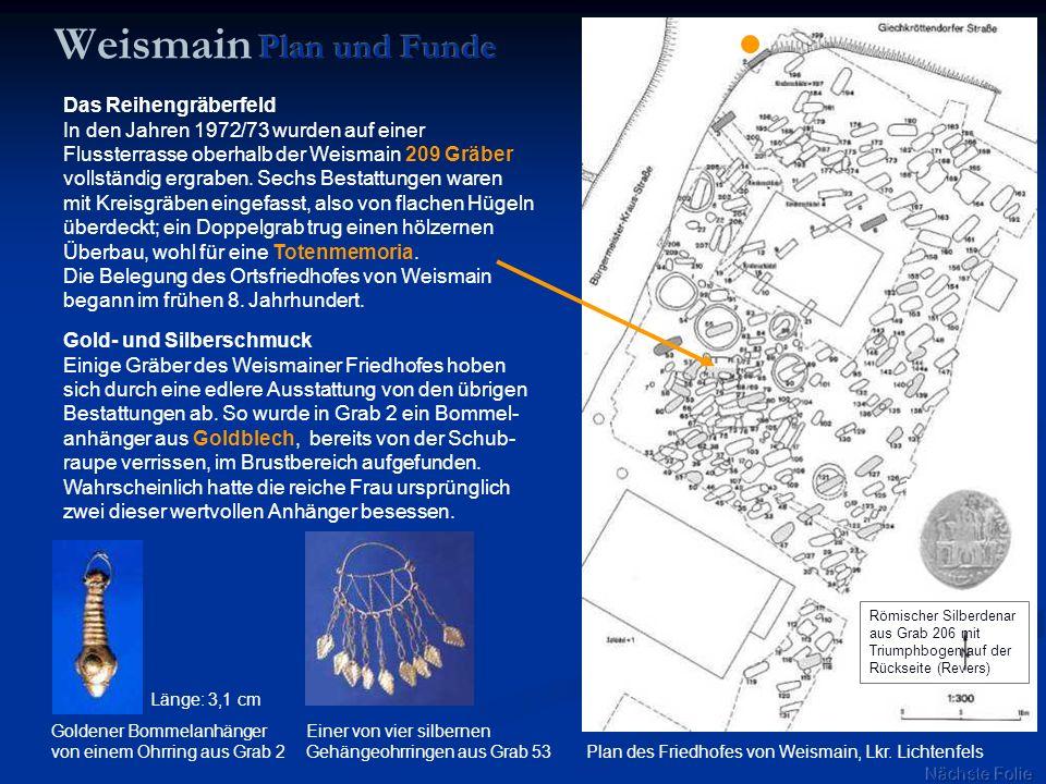 Plan des Friedhofes von Weismain, Lkr. Lichtenfels Das Reihengräberfeld In den Jahren 1972/73 wurden auf einer Flussterrasse oberhalb der Weismain 209
