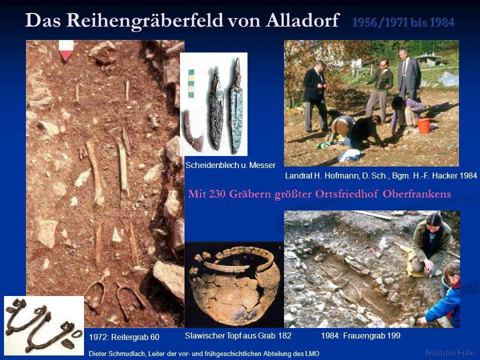 Das Reihengräberfeld von Alladorf Mit 230 Gräbern größter Ortsfriedhof Oberfrankens 1972: Reitergrab 60 1984: Frauengrab 199Slawischer Topf aus Grab 1