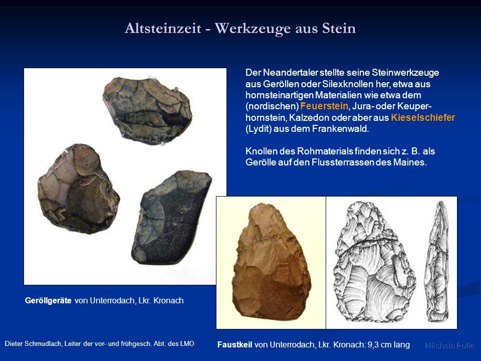 Altsteinzeit - Werkzeuge aus Stein Geröllgeräte von Unterrodach, Lkr. Kronach Faustkeil von Unterrodach, Lkr. Kronach: 9,3 cm lang Der Neandertaler st