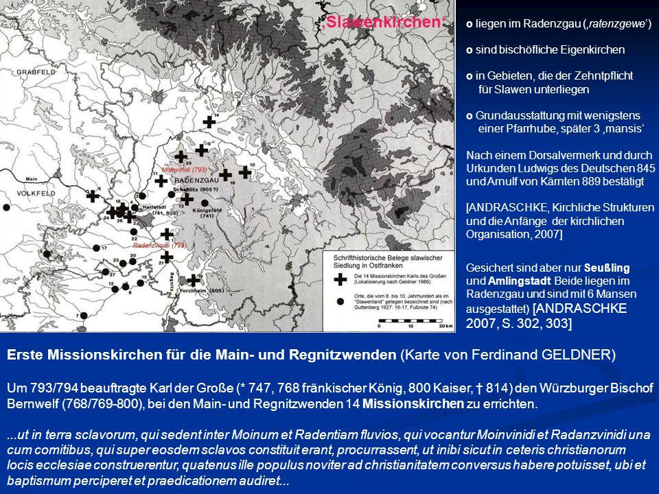 Erste Missionskirchen für die Main- und Regnitzwenden (Karte von Ferdinand GELDNER) Um 793/794 beauftragte Karl der Große (* 747, 768 fränkischer Köni