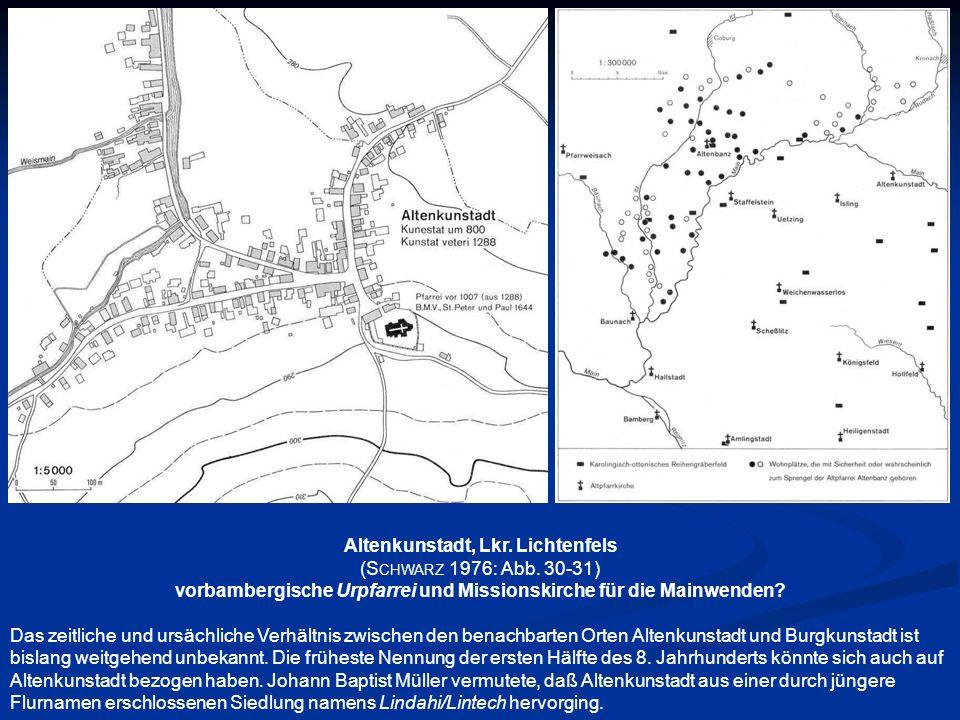 Altenkunstadt, Lkr. Lichtenfels (S CHWARZ 1976: Abb. 30-31) vorbambergische Urpfarrei und Missionskirche für die Mainwenden? Das zeitliche und ursächl