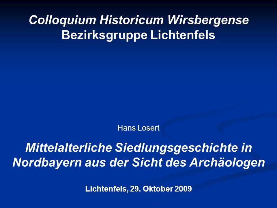 Colloquium Historicum Wirsbergense Bezirksgruppe Lichtenfels Hans Losert Mittelalterliche Siedlungsgeschichte in Nordbayern aus der Sicht des Archäolo