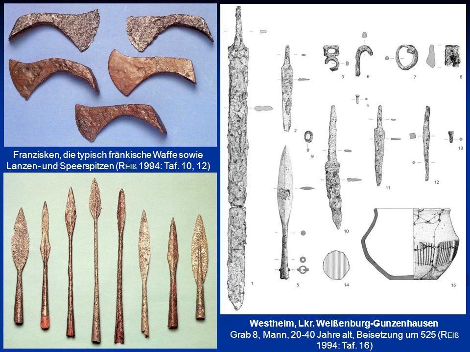 Westheim, Lkr. Weißenburg-Gunzenhausen Grab 8, Mann, 20-40 Jahre alt, Beisetzung um 525 (R EIß 1994: Taf. 16) Franzisken, die typisch fränkische Waffe