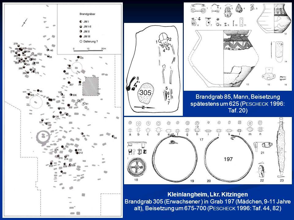 Kleinlangheim, Lkr. Kitzingen Brandgrab 305 (Erwachsener ) in Grab 197 (Mädchen, 9-11 Jahre alt), Beisetzung um 675-700 (P ESCHECK 1996: Taf. 44, 82)