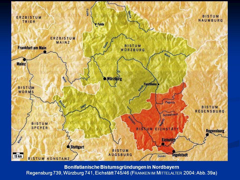 Bonifatianische Bistumsgründungen in Nordbayern Regensburg 739, Würzburg 741, Eichstätt 745/46 (F RANKEN IM M ITTELALTER 2004: Abb. 39a)