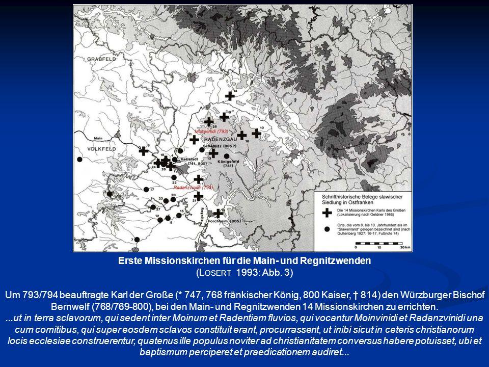 Erste Missionskirchen für die Main- und Regnitzwenden (L OSERT 1993: Abb. 3) Um 793/794 beauftragte Karl der Große (* 747, 768 fränkischer König, 800