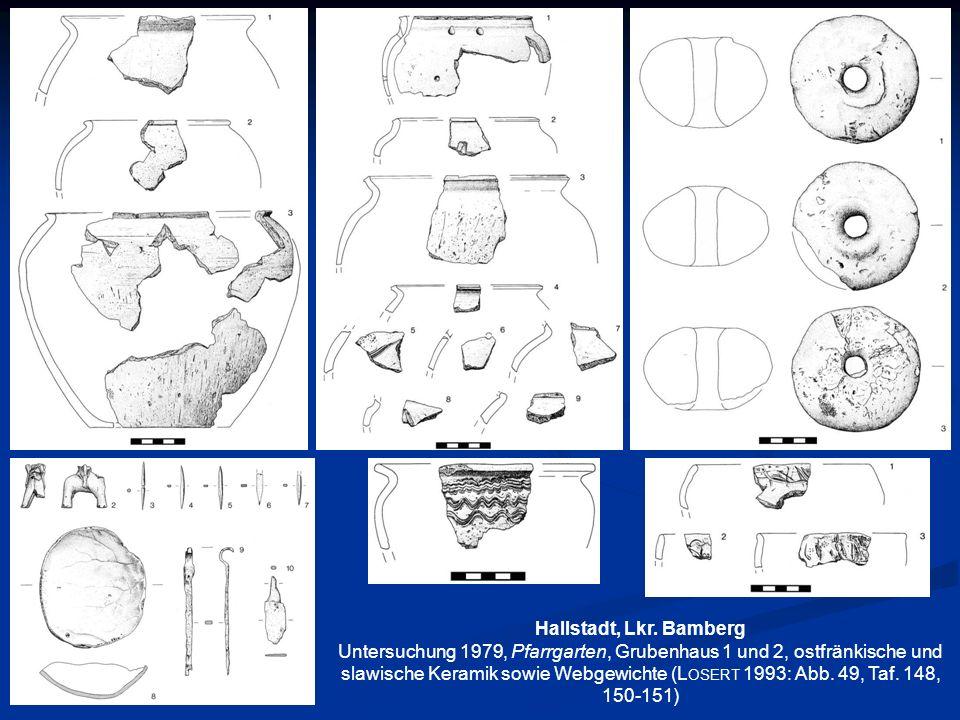 Hallstadt, Lkr. Bamberg Untersuchung 1979, Pfarrgarten, Grubenhaus 1 und 2, ostfränkische und slawische Keramik sowie Webgewichte (L OSERT 1993: Abb.