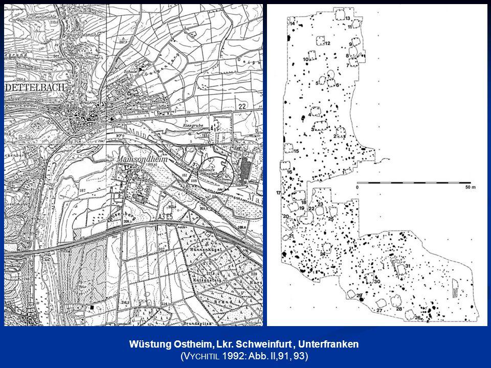 Wüstung Ostheim, Lkr. Schweinfurt, Unterfranken (V YCHITIL 1992: Abb. II,91, 93)
