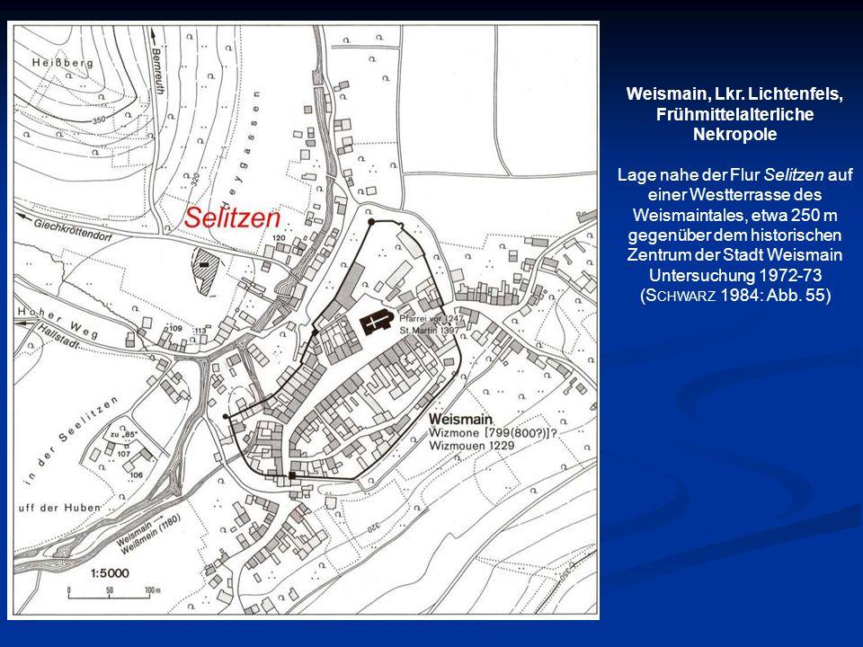 Weismain, Lkr. Lichtenfels, Frühmittelalterliche Nekropole Lage nahe der Flur Selitzen auf einer Westterrasse des Weismaintales, etwa 250 m gegenüber