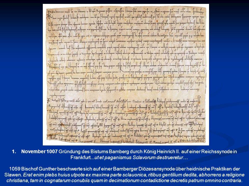 1.November 1007 Gründung des Bistums Bamberg durch König Heinrich II. auf einer Reichssynode in Frankfurt...ut et paganismus Sclavorum destrueretur… 1