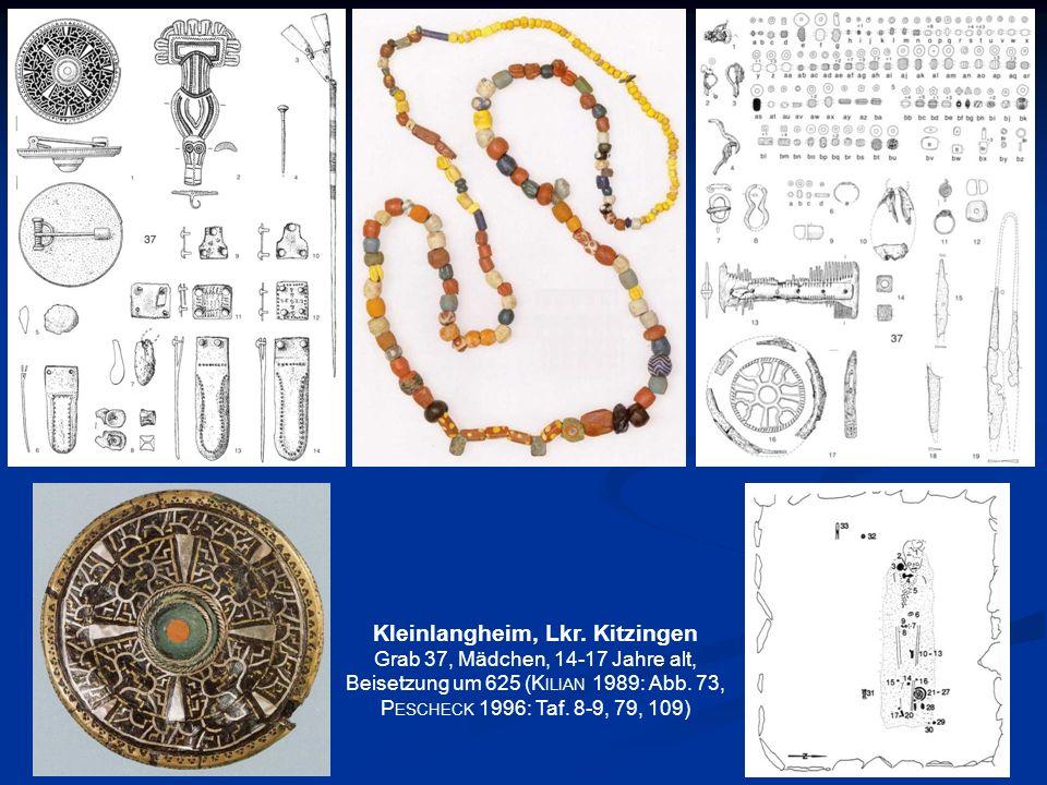 Kleinlangheim, Lkr. Kitzingen Grab 37, Mädchen, 14-17 Jahre alt, Beisetzung um 625 (K ILIAN 1989: Abb. 73, P ESCHECK 1996: Taf. 8-9, 79, 109)