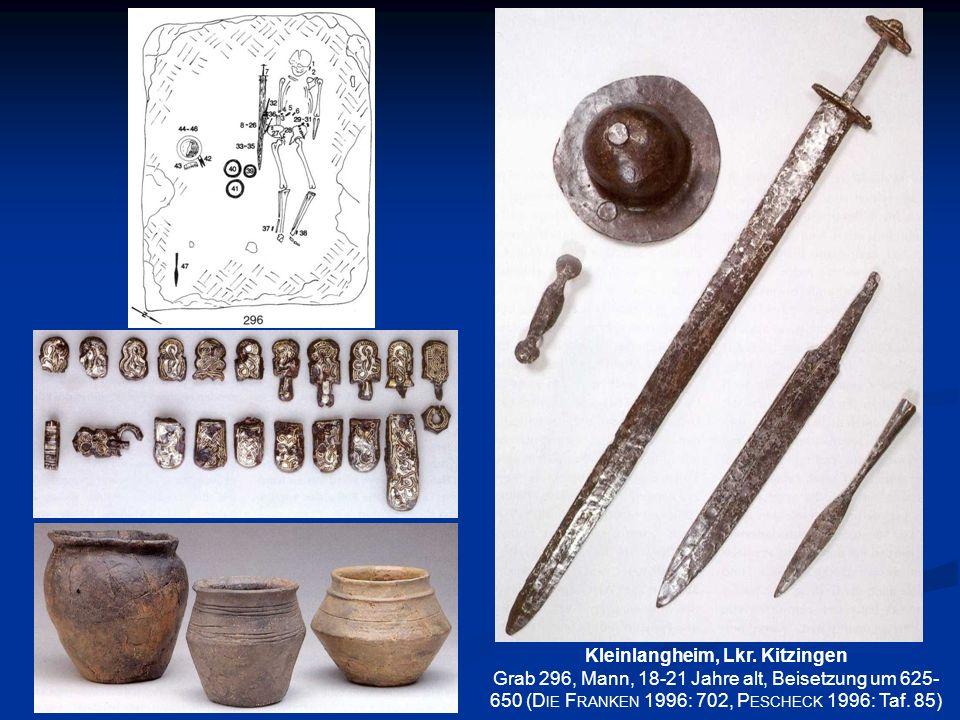 Kleinlangheim, Lkr. Kitzingen Grab 296, Mann, 18-21 Jahre alt, Beisetzung um 625- 650 (D IE F RANKEN 1996: 702, P ESCHECK 1996: Taf. 85)