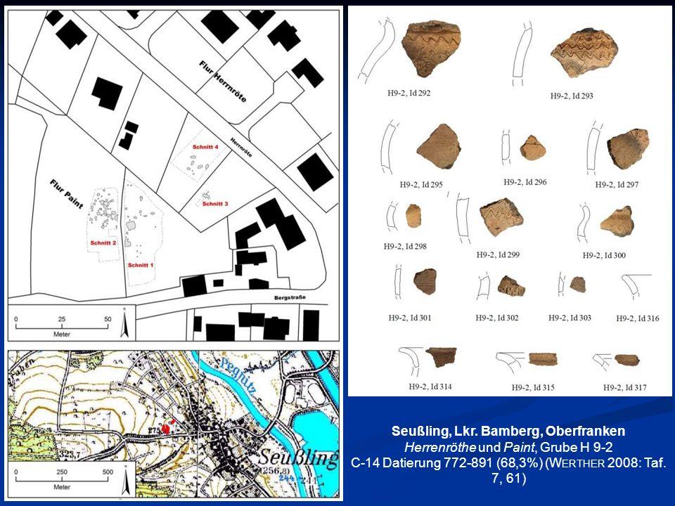 Seußling, Lkr. Bamberg, Oberfranken Herrenröthe und Paint, Grube H 9-2 C-14 Datierung 772-891 (68,3%) (W ERTHER 2008: Taf. 7, 61)