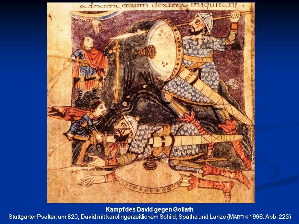 Kampf des David gegen Goliath Stuttgarter Psalter, um 820, David mit karolingerzeitlichem Schild, Spatha und Lanze (M ARTIN 1996: Abb. 223)