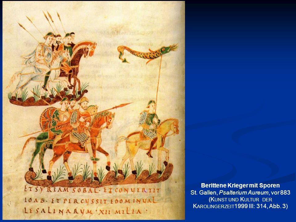 Berittene Krieger mit Sporen St. Gallen, Psalterium Aureum, vor 883 (K UNST UND K ULTUR DER K AROLINGERZEIT 1999 III: 314, Abb. 3)