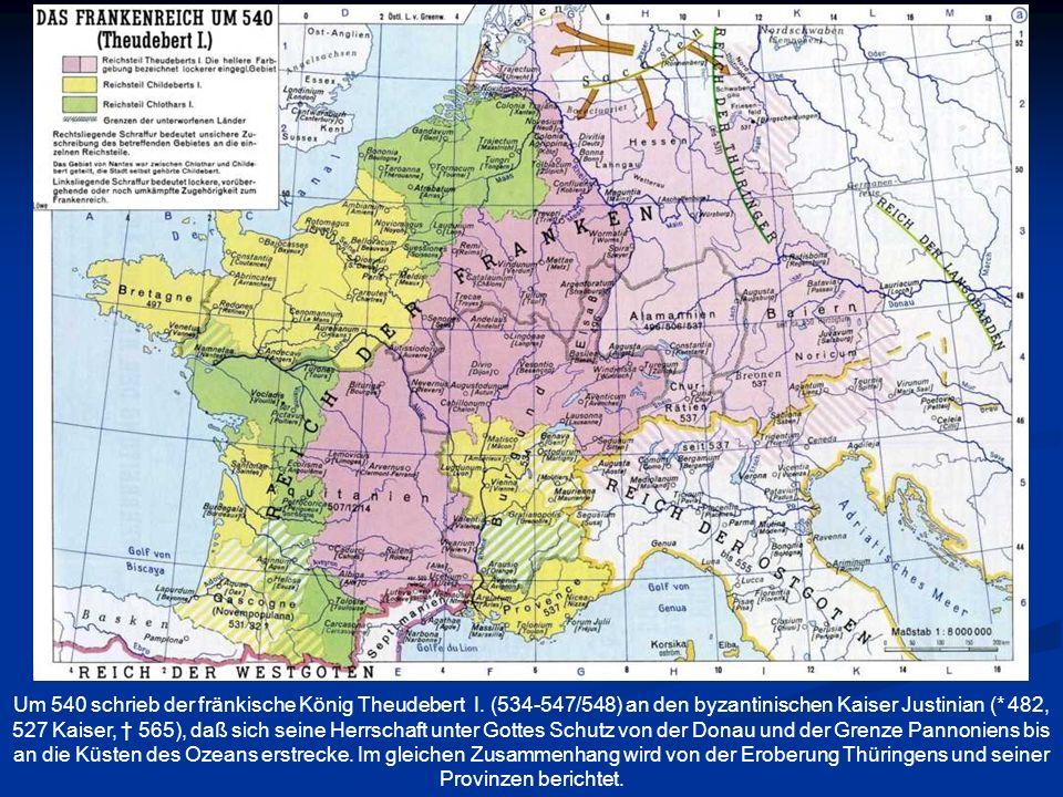 Um 540 schrieb der fränkische König Theudebert I. (534-547/548) an den byzantinischen Kaiser Justinian (* 482, 527 Kaiser, 565), daß sich seine Herrsc