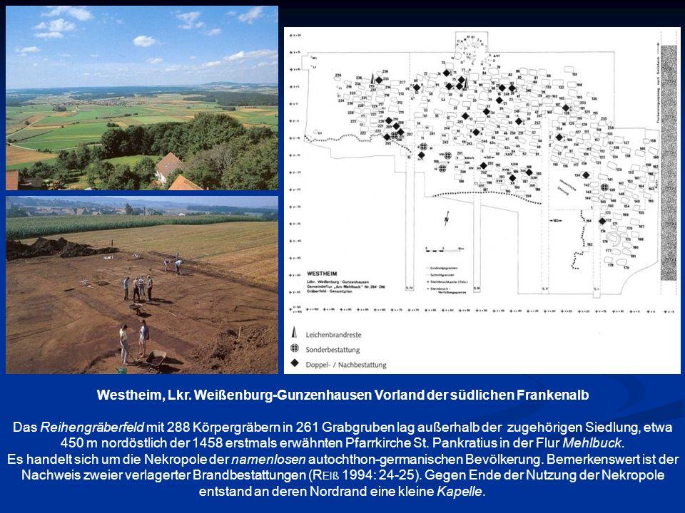 Westheim, Lkr. Weißenburg-Gunzenhausen Vorland der südlichen Frankenalb Das Reihengräberfeld mit 288 Körpergräbern in 261 Grabgruben lag außerhalb der