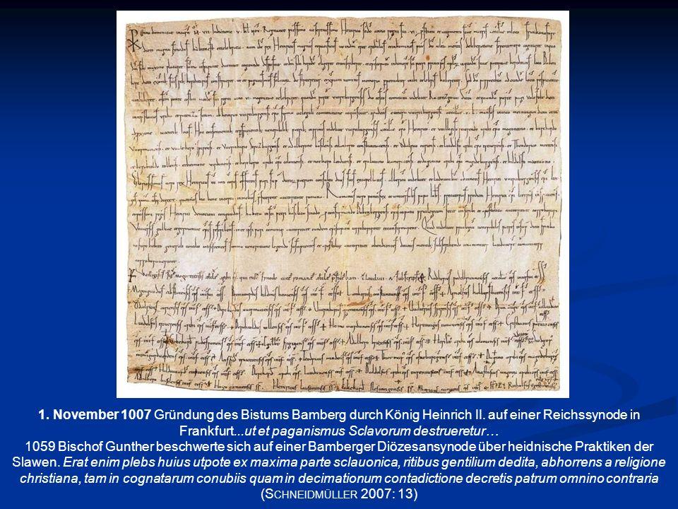 1. November 1007 Gründung des Bistums Bamberg durch König Heinrich II. auf einer Reichssynode in Frankfurt...ut et paganismus Sclavorum destrueretur…